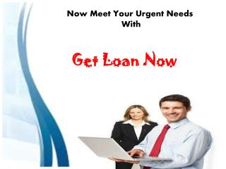 Get Loan Now- Availability Of Swift Cash Just In A Small Notice