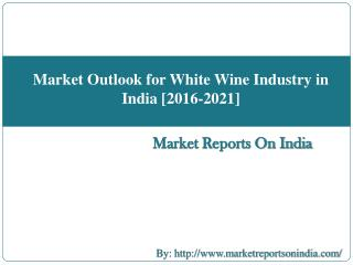 Market Outlook for White Wine Industry in India 2016-2021