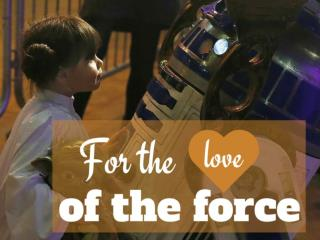 For the love of the force