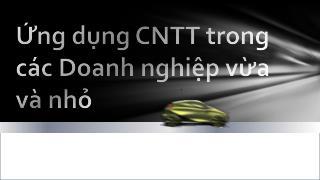 Ứng dụng CNTT trong hoạt động của các doanh nghiệp vừa và nhỏ