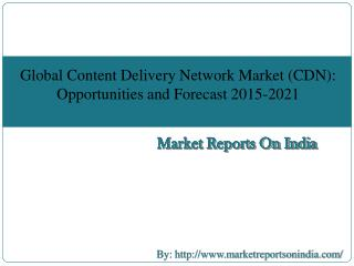 Global Content Delivery Network Market (CDN): Opportunities and Forecast [2015-2021]