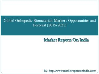 Global Orthopedic Biomaterials Market: Opportunities,Segmentation and Forecast [2015-2021]
