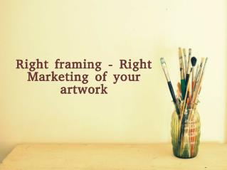 Right Framing & Marketing of Artwork