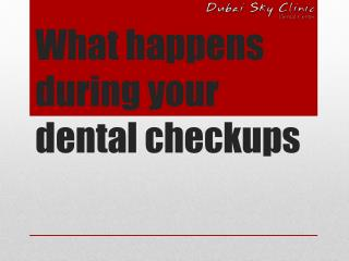 What happens during your dental checkup