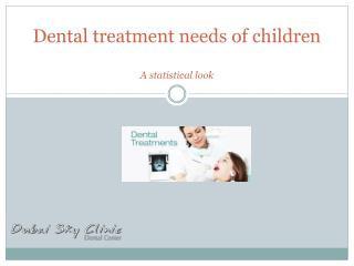 Dental treatment needs of children