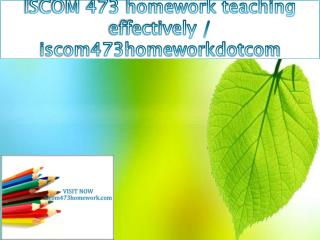 ISCOM 473 homework teaching effectively / iscom473homeworkdotcom
