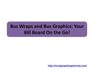 Bus Wraps and Bus Graphics: Your Bill Board On the Go!