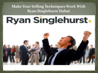 Make Your Selling Techniques Work With Ryan Singlehurst Dubai