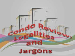 Condo Review: Legalities and Jargons