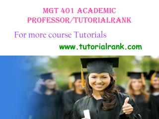 MGT 401 Academic Professor/tutorialrank.com