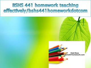 BSHS 441 homework teaching effectively/bshs441homeworkdotcom