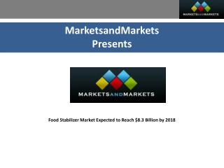 Food Stabilizer Market Expected to Reach $8.3 Billion by 2018
