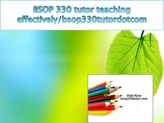 BSOP 330 tutor teaching effectively/bsop330tutordotcom