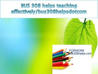 BUS 308 helps teaching effectively/bus308helpsdotcom