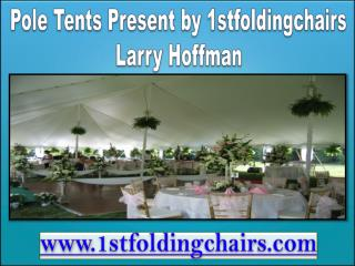 Pole Tents Presenting by 1stfoldingchairs Larry Hoffman