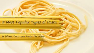 5 Most Popular Types of Pasta
