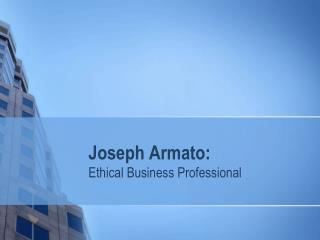 Joseph Armato: Ethical Business Professional