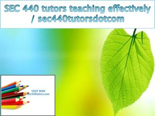 SEC 440 tutors teaching effectively / sec440tutorsdotcom