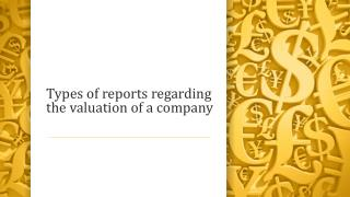 Types of reports regarding the valuation of a company