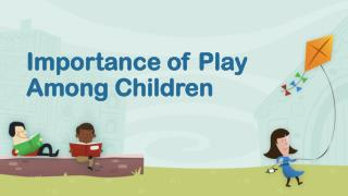 Importance of Play Among Children