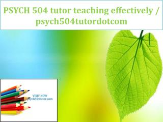 PSYCH 504 tutor teaching effectively / psych504tutordotcom