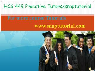 HCS 449 Proactive Tutors/snaptutorial.com