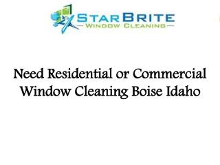Need Residential or Commercial Window Cleaning Boise Idaho
