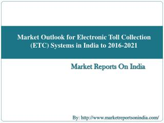 Market Outlook for Electronic Toll Collection (ETC) Systems in India to 2016-2021