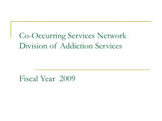 Co-Occurring Services Network Division of Addiction Services Fiscal Year  2009
