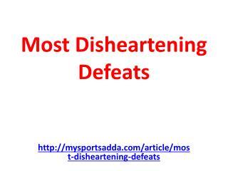 Most Disheartening Defeats