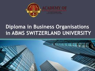 Diploma in Business Organisations in ABMS SWITZERLAND UNIVERSITY