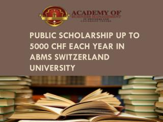 Public Scholarship up to 5000 CHF each year in ABMS SWITZERLAND UNIVERSITY