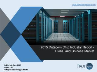 Datacom Chip Industry Size, Share, Analysis 2015 | Prof Research Reports