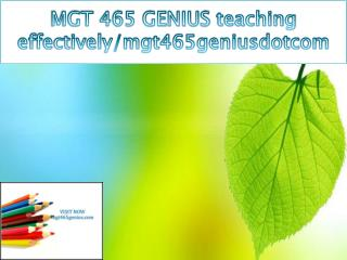 MGT 465 GENIUS teaching effectively/mgt465geniusdotcom