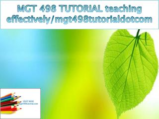 MGT 498 TUTORIAL teaching effectively/mgt498tutorialdotcom