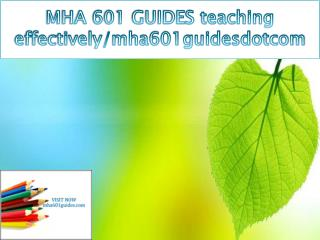 MHA 601 GUIDES teaching effectively/mha601guidesdotcom