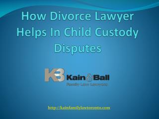 How Divorce Lawyer Helps In Child Custody Disputes