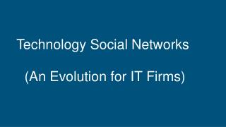 Technology Social Networks-An Evolution for IT Firms