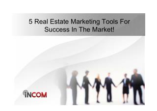 5 Real Estate Marketing Tools For Success In The Market!