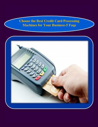 Choose the Best Credit Card Processing Machines for Your Business-5 Faqs