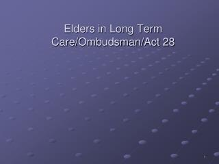 Elders in Long Term Care/Ombudsman/Act 28