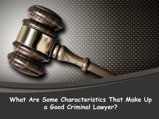What are some characteristics that make up a good criminal lawyer