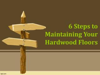 6 Steps to Maintaining Your Hardwood Floors