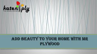 Add beauty to your home with MR Plywood!!