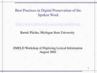 Best Practices in Digital Preservation of the Spoken Word  http://www.historicalvoices.org/oralhistory