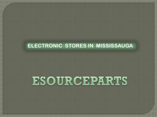 electronics stores Toronto| electronic parts Mississauga| electronic parts toronto