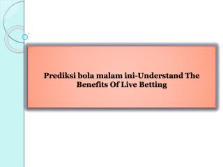 Prediksi bola malam ini-Understand The Benefits Of Live Betting