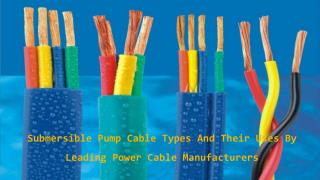 Submersible pump cable types and their uses by leading manufacturers