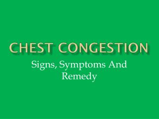 Chest Congestion: Signs, Symptoms And Remedy