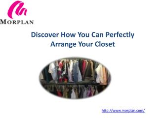 Discover How You Can Perfectly Arrange Your Closet
